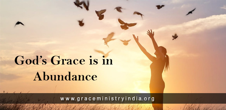 God's grace is in abundance for His children. Yes, He calls us His children though many a time we reject His love like rebellious teenagers.