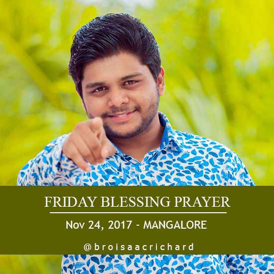 Bro Isaac Richard to Minister in Mangalore for Friday Blessing retreat organized by Grace Ministry at Balmatta in Mangalore on Nov 24, 2017, at 10:30 AM. Come and be blessed with Bro Isaac's prophetic word.