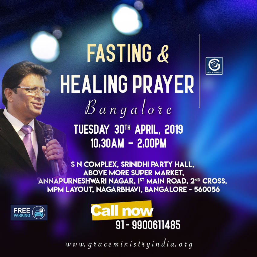 Join the Fasting & Healing Prayer by Grace Ministry organised at Srinidhi Party Hall, MPM Layout, Nagarbhavi, Bangalore on April 30th, 2019. Come and expect to receive a touch from God.