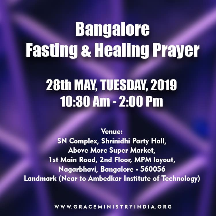 Join the Healing & Deliverance Prayer by Grace Ministry organised at Srinidhi Party Hall, MPM Layout, Nagarbhavi, Bangalore on May 28th, 2019. Come and expect to receive a touch from God.