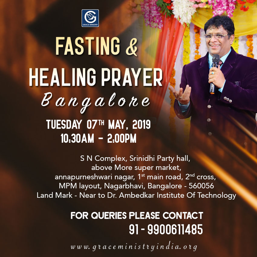 Join the Fasting & Healing Prayer by Grace Ministry organised at Srinidhi Party Hall, MPM Layout, Nagarbhavi, Bangalore on May 7th, 2019. Come and expect to receive a touch from God.