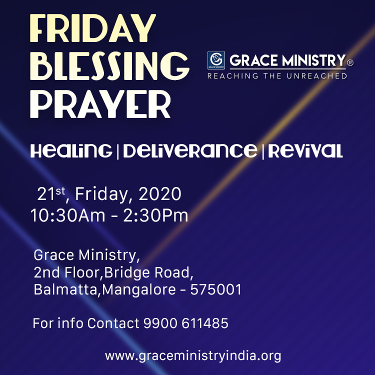 Join the Friday Blessing Prayer held by Grace Ministry, Bro Andrew Richard in Mangalore at it's prayer centre on 21st Friday, Feb 2020. Come and be blessed.