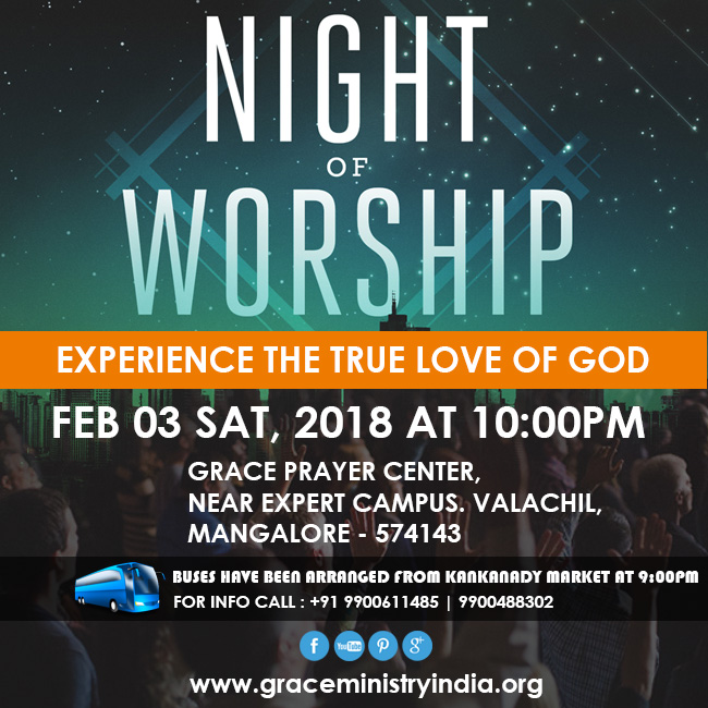Join the Night Vigil Prayer organized by Grace Ministry at Prayer Center on 3rd Feb 2018 in Mangalore. Special Prayers will be offered for all the prayer request during the Night Prayer.