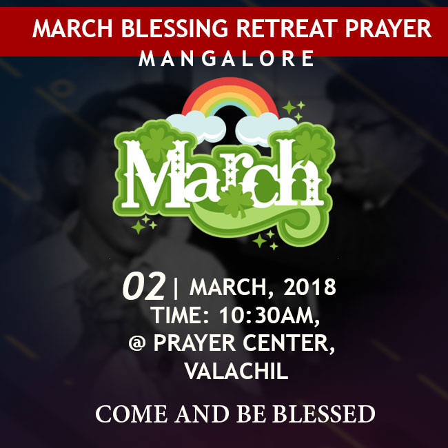Join the Prayer for the New Month of March at Prayer Center on 02 March 2018 at Valachil, Mangalore. Come let's prepare ourselves for abundant favors for the new month of March.