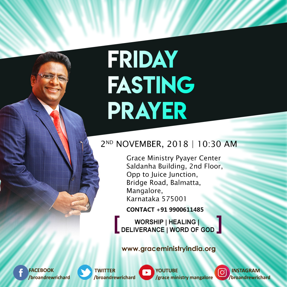 Join the Friday Fasting Retreat Prayer of Bro Andrew Richard at the Grace Ministry Prayer Center in Balmatta, Mangalore on Friday, Nov 2nd, 2018. Come to encounter the life-changing word of God and also get Healing and Deliverance.