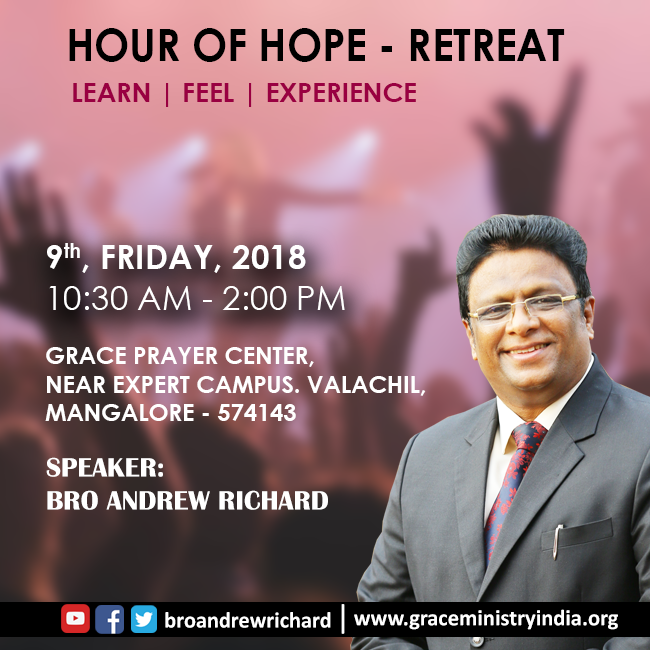 Grace Ministry Presents Hour of Hope Retreat prayer in Mangalore on 9th Feb, 2018 at Prayer center, Valachil, Mangalore at 10:30 AM. Come Feel, Experience and Learn the depth teaching of the word of God.