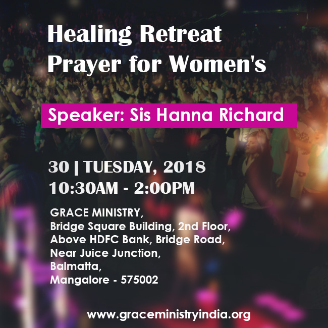 Join the Healing Retreat Prayer organized by Sis Hanna Richard on  Tuesday 30th Jan 2018 at Grace Ministry Hall, Balmatta, Mangalore. Sis Hanna will lay hands and pray for all the individuals for God's grace