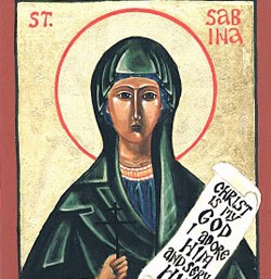 St Sabina Who was born on 1st century is known as The widow of Senator Valentinus and daughter of Herod Metallarius.