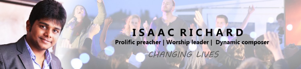 Isaac Richard born on 1994, June 16th is a prolific preacher, worship leader, and dynamic composer who was born through the Lord's prophesy is a man who serves the Lord with excellence and integrity.